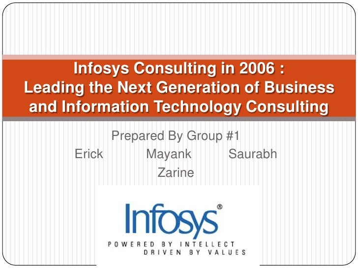 Prepared By Group #1<br />Erick	Mayank	   Saurabh<br />Zarine<br />Infosys Consulting in 2006 : Leading the Next Generatio...