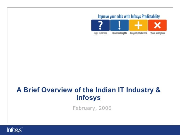A Brief Overview of the Indian IT Industry & Infosys February, 2006