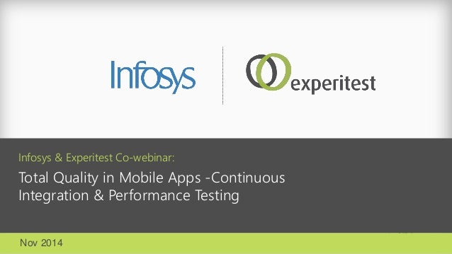 Infosys & ExperitestCo-webinar:  Total Quality in Mobile Apps -Continuous Integration & Performance Testing  Nov 2014