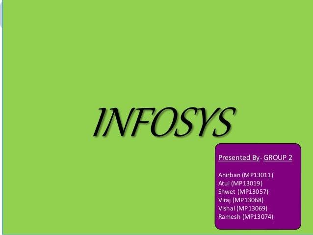 INFOSYSPresented By- GROUP 2 Anirban (MP13011) Atul (MP13019) Shwet (MP13057) Viraj (MP13068) Vishal (MP13069) Ramesh (MP1...