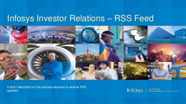 Infosys Investor Relations – RSS Feed A short descriptor on the process required to receive RSS updates