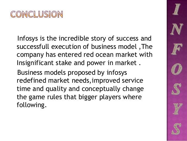 Infosys is the incredible story of success and successfull execution of business model ,The company has entered red ocean ...