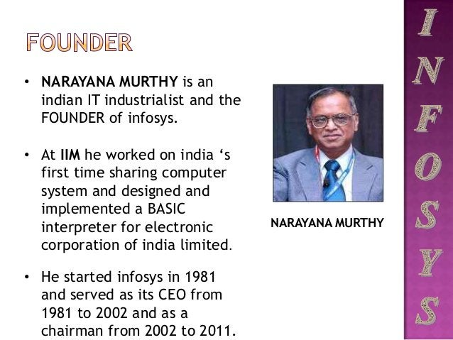 NARAYANA MURTHY • NARAYANA MURTHY is an indian IT industrialist and the FOUNDER of infosys. • At IIM he worked on india 's...