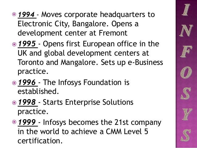  1994 - Moves corporate headquarters to Electronic City, Bangalore. Opens a development center at Fremont  1995 - Opens ...