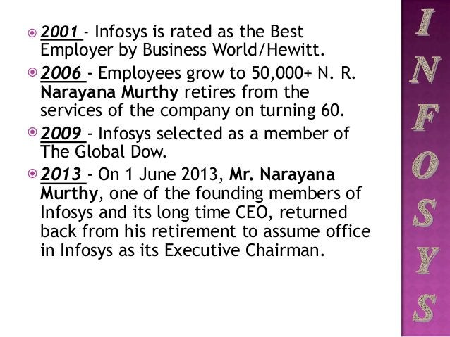  2001 - Infosys is rated as the Best Employer by Business World/Hewitt.  2006 - Employees grow to 50,000+ N. R. Narayana...