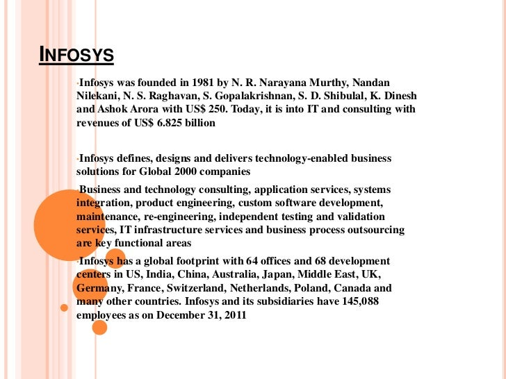 INFOSYS   •Infosyswas founded in 1981 by N. R. Narayana Murthy, Nandan   Nilekani, N. S. Raghavan, S. Gopalakrishnan, S. D...