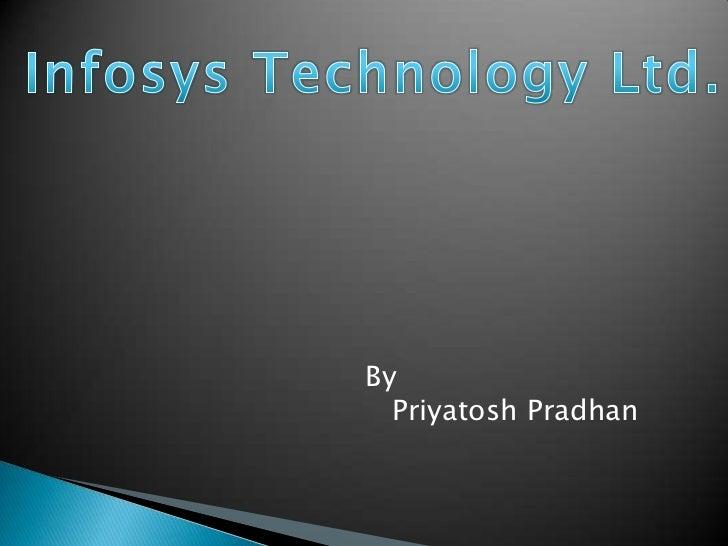 Infosys Technology Ltd.<br />By<br />   Priyatosh Pradhan<br />