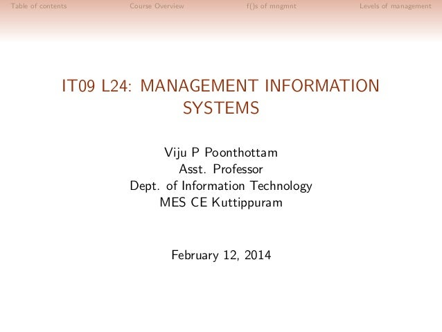 Table of contents  Course Overview  f()s of mngmnt  Levels of management  IT09 L24: MANAGEMENT INFORMATION SYSTEMS Viju P ...