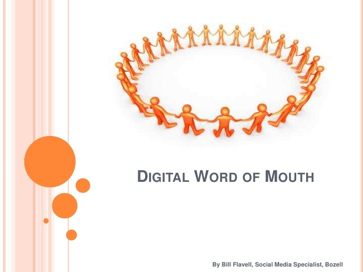 Digital Word of Mouth<br />By Bill Flavell, Social Media Specialist, Bozell<br />