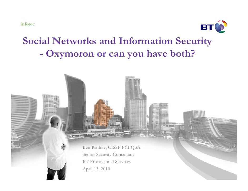 Social Networks and Information Security    - Oxymoron or can you have both?                 Ben Rothke, CISSP PCI QSA    ...