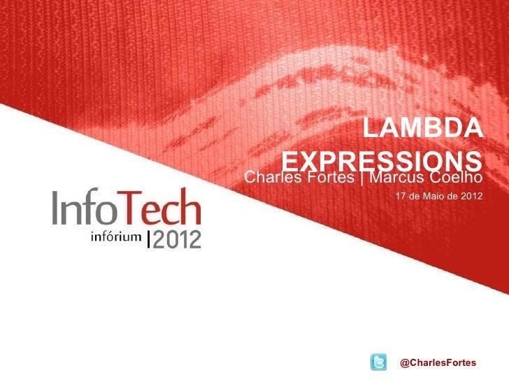 LAMBDA    EXPRESSIONSCharles Fortes | Marcus Coelho                  17 de Maio de 2012                   @CharlesFortes