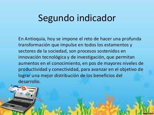 Segundo indicadorEn Antioquia, hoy se impone el reto de hacer una profundatransformación que impulse en todos los estament...