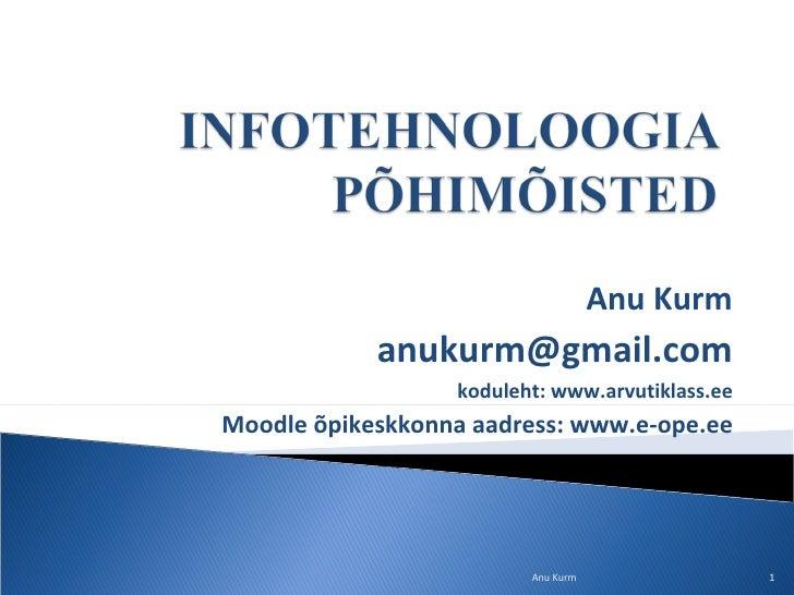 Anu Kurm [email_address] koduleht: www.arvutiklass.ee Moodle õpikeskkonna aadress: www.e-ope.ee Anu Kurm