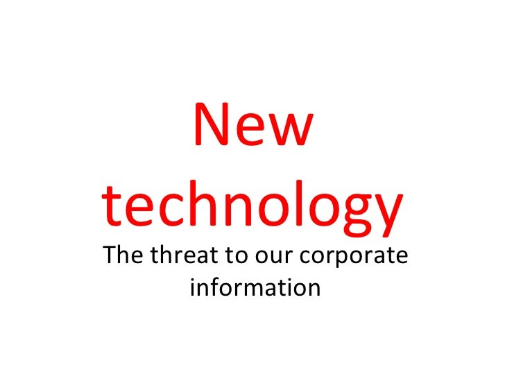 New technology The threat to our corporate information