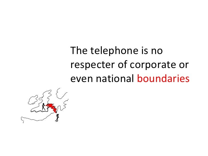 The telephone is no respecter of corporate or even national  boundaries