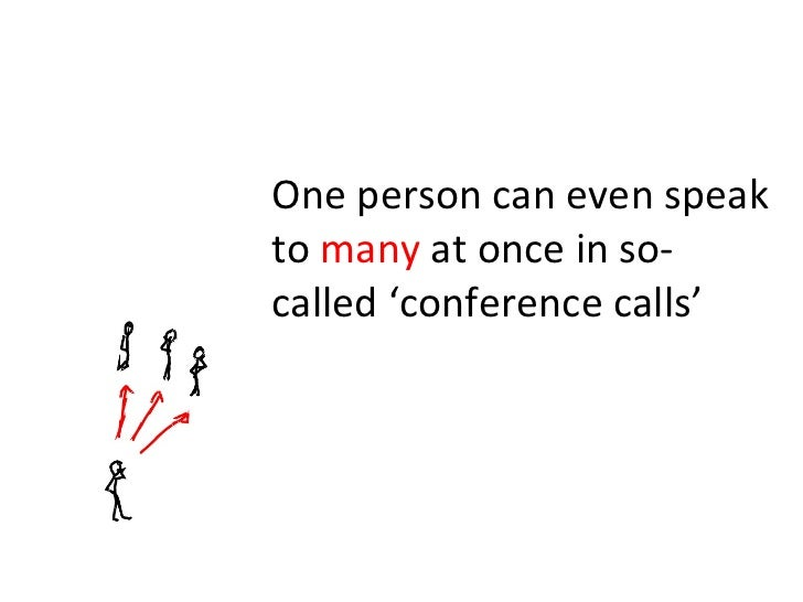 One person can even speak to  many  at once in so-called 'conference calls'