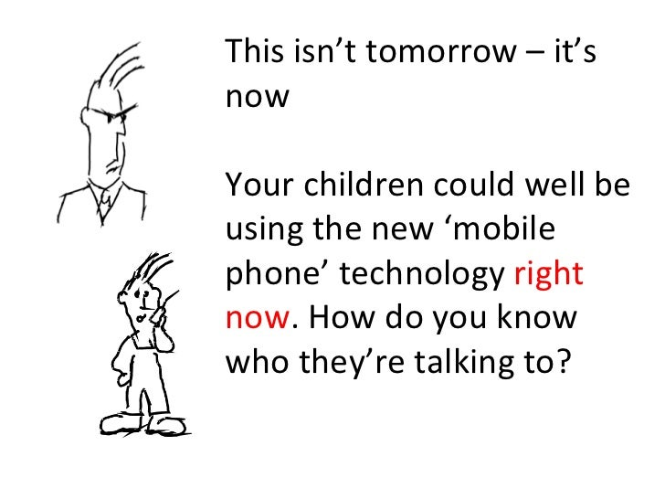 This isn't tomorrow – it's now Your children could well be using the new 'mobile phone' technology  right now . How do you...
