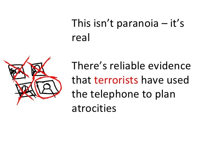 This isn't paranoia – it's real There's reliable evidence that  terrorists  have used the telephone to plan atrocities