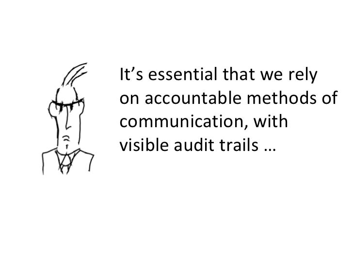It's essential that we rely on accountable methods of communication, with visible audit trails …