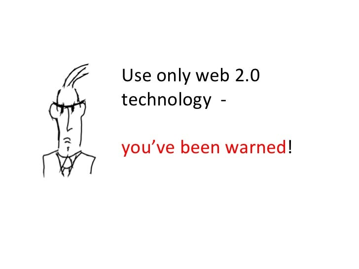 Use only web 2.0 technology  - you've been warned !