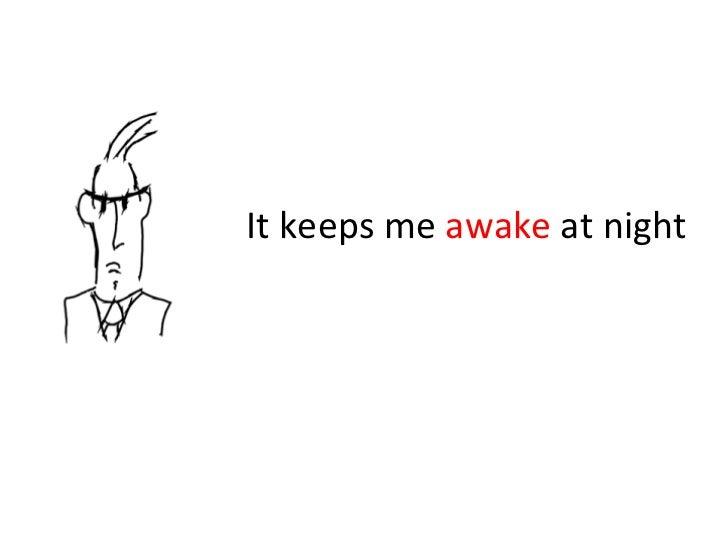 It keeps me  awake  at night
