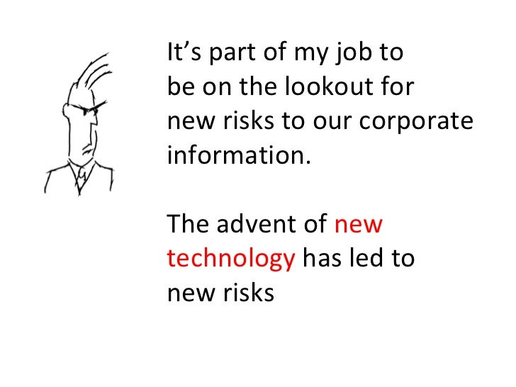 It's part of my job to be on the lookout for new risks to our corporate information. The advent of  new technology  has le...