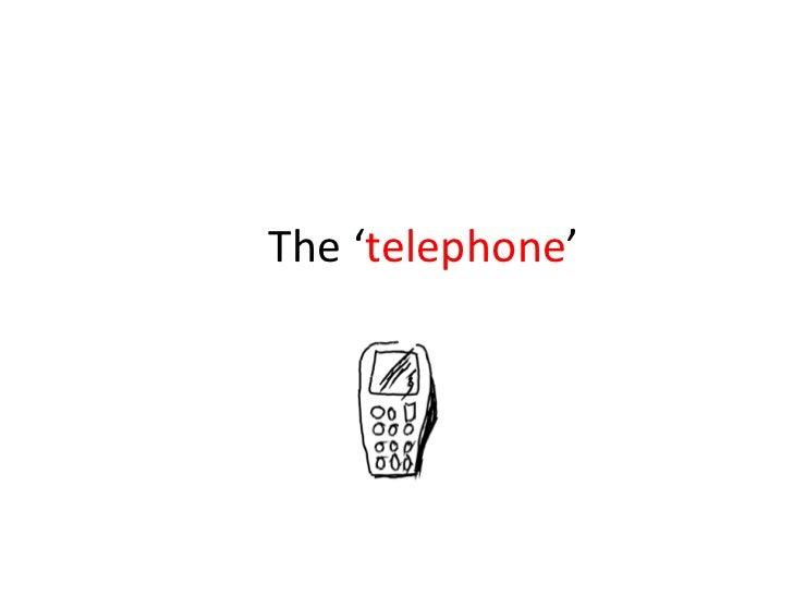 The ' telephone '
