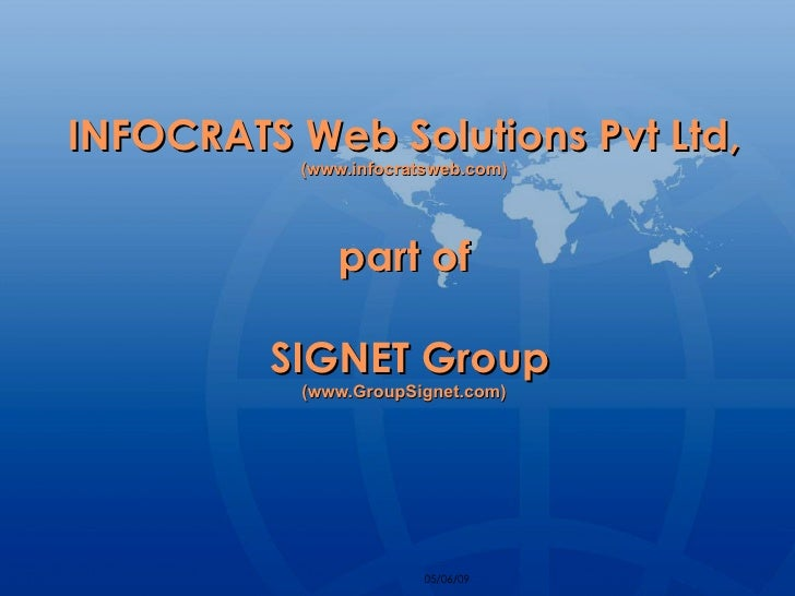 INFOCRATS Web Solutions Pvt Ltd,  (www.infocratsweb.com)   part of   SIGNET Group (www.GroupSignet.com)