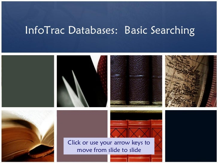 InfoTrac Databases: Basic Searching        Click or use your arrow keys to            move from slide to slide