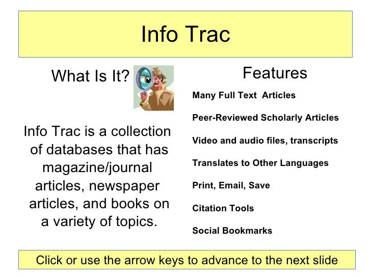 Info Trac <ul><li>Features </li></ul><ul><li>Many Full Text  Articles </li></ul><ul><li>Peer-Reviewed Scholarly Articles <...