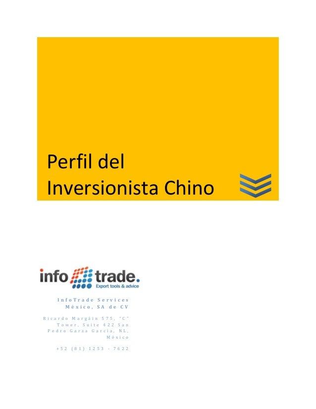 Perfil del Inversionista Chino I n f o T r a d e S e r v i c e s M é x i c o , S A d e C V R i c a r d o M a r g á i n 5 7...