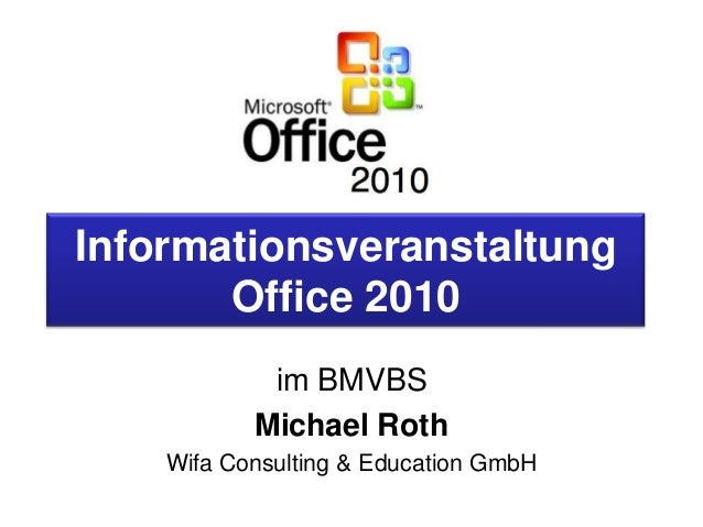 Informationsveranstaltung Office 2010 im BMVBS Michael Roth Wifa Consulting & Education GmbH