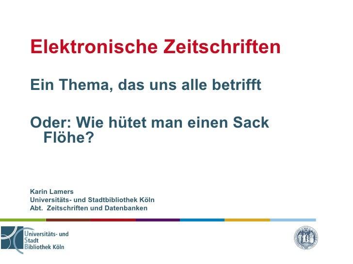 Elektronische Zeitschriften Ein Thema, das uns alle betrifft  Oder: Wie hütet man einen Sack  Flöhe?   Karin Lamers Univer...