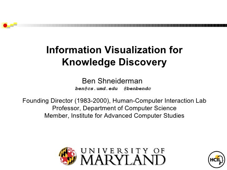 Information Visualization for           Knowledge Discovery                   Ben Shneiderman                 ben@cs.umd.e...