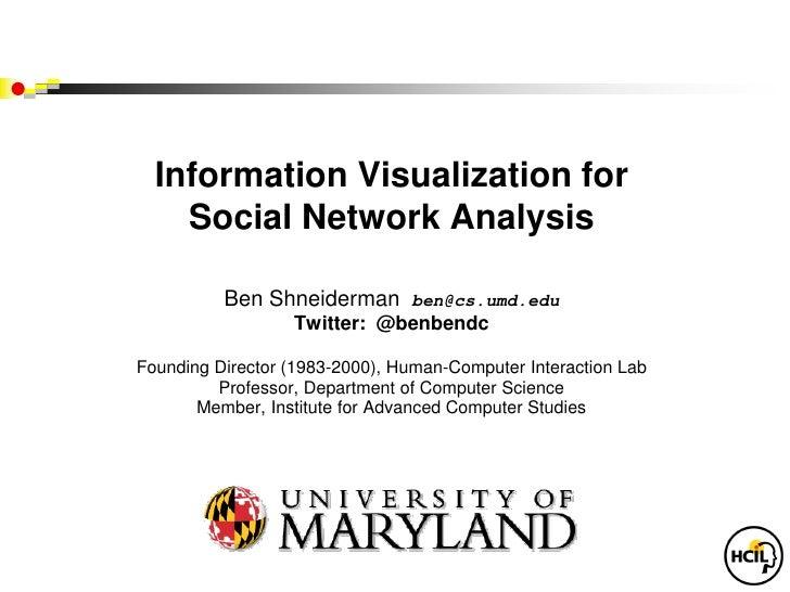 Information Visualization for    Social Network Analysis          Ben Shneiderman       ben@cs.umd.edu                  Tw...