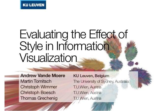 Evaluating the Effect ofStyle in InformationVisualizationAndrew Vande Moere     KU Leuven, BelgiumMartin Tomitsch   ...