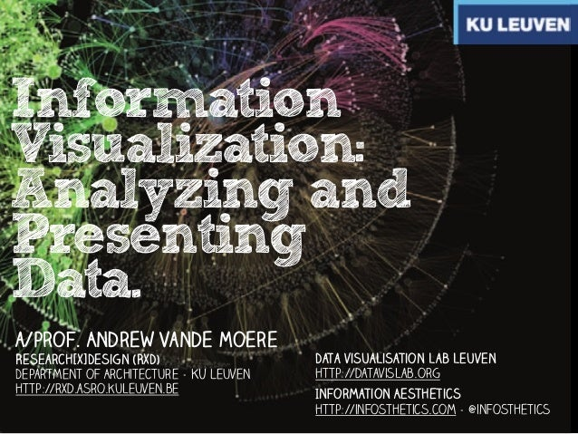 Information Visualization: Analyzing and Presenting Data. a/prof. Andrew Vande Moere Research[x]Design (RxD) Department of...
