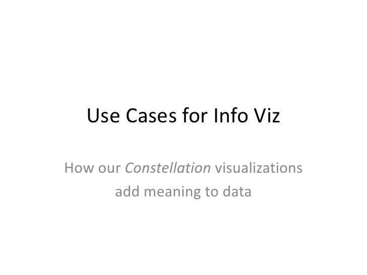 Use Cases for Info Viz<br />How our Constellation visualizations<br />add meaning to data<br />