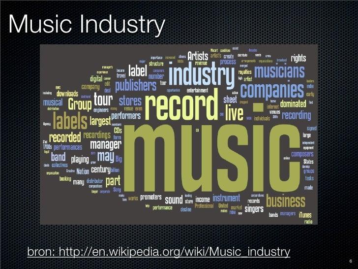 Music Industry      bron: http://en.wikipedia.org/wiki/Music_industry                                                     ...