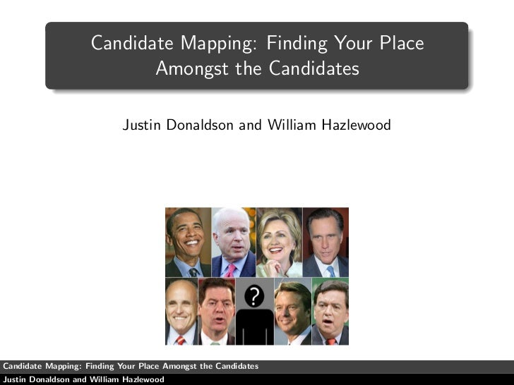 Candidate Mapping: Finding Your Place                            Amongst the Candidates                              Justi...