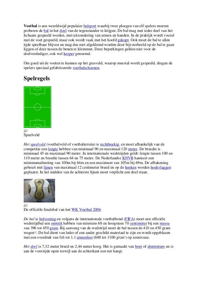 Voetbal is een wereldwijd populaire balsport waarbij twee ploegen van elf spelers moeten proberen de bal in het doel van d...