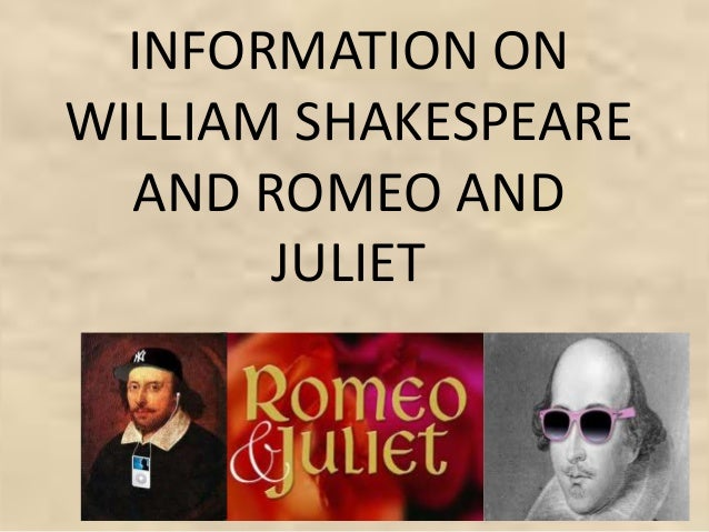 INFORMATION ON WILLIAM SHAKESPEARE AND ROMEO AND JULIET