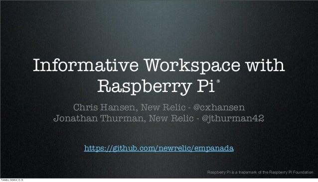 Informative Workspace with ® Raspberry Pi Chris Hansen, New Relic - @cxhansen Jonathan Thurman, New Relic - @jthurman42 ht...