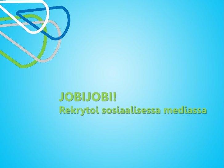 JOBIJOBI!Rekrytoi sosiaalisessa mediassa