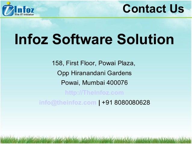 Contact Us  Infoz Software Solution 158, First Floor, Powai Plaza, Opp Hiranandani Gardens Powai, Mumbai 400076 http://The...