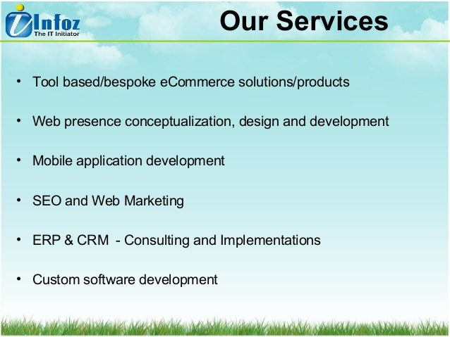 Our Services • Tool based/bespoke eCommerce solutions/products • Web presence conceptualization, design and development • ...