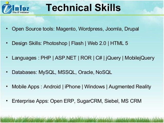Technical Skills • Open Source tools: Magento, Wordpress, Joomla, Drupal • Design Skills: Photoshop | Flash | Web 2.0 | HT...