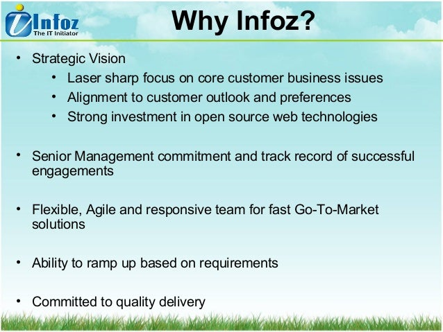 Why Infoz? • Strategic Vision • Laser sharp focus on core customer business issues • Alignment to customer outlook and pre...