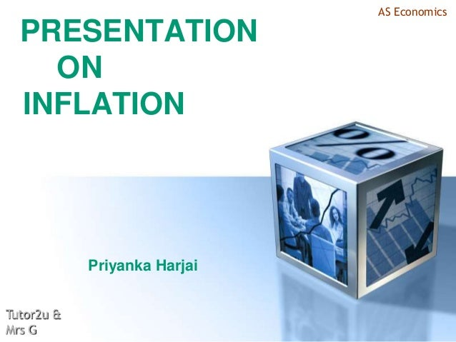 AS Economics  PRESENTATION    ON  INFLATION            Priyanka HarjaiTutor2u &Mrs G