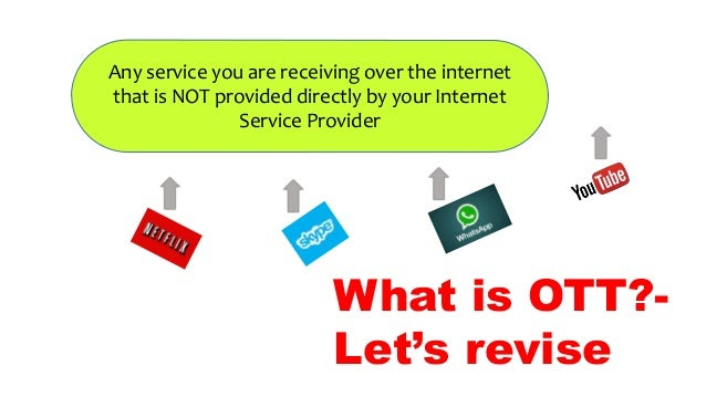 Any service you are receiving over the internet that is NOT provided directly by your Internet Service Provider What is OT...